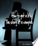 How to get a life: The story of a vampire