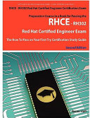 RHCE RH302 Red Hat Certified Engineer Certification Exam Preparation Course In A Book For Passing The RHCE RH302 Red Hat Certified Engineer Exam The How To Pass On Your First Try Certification Study Guide Second Edition