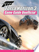 Forza Horizon 3 Game Guide Unofficial
