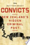 Convicts  New Zealand s Hidden Criminal Past