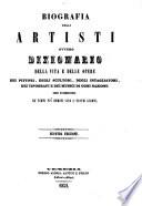Biografia degli artisti ovvero dizionario della vita e delle opere dei pittori  degli scultori  degli intagliatori  dei tipografi e dei musici di ogni nazione che fiorirono da tempi pi   remoti sino    nostri giorni