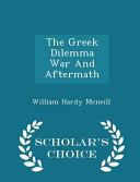 The Greek Dilemma War and Aftermath   Scholar s Choice Edition