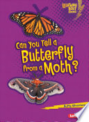 Can You Tell a Butterfly from a Moth? Butterflies And Moths Even Though They Are