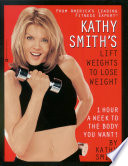 Kathy Smith s Lift Weights to Lose Weight