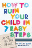 "How To Ruin Your Child In 7 Easy Steps : trends, this ""how not-to parent"" resource takes a..."