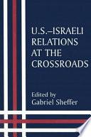 U S  Israeli Relations at the Crossroads