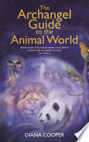 The Archangel Guide To The Animal World : soul purpose on earth. birds, fish, insects and...