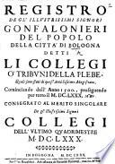 Registro degl'illustrissimi signori Gonfalonieri del popolo della città di Bologna, detti li collegi o'tribuni della plebe ... cominciando dall'anno 1500, proseguendo per tutto il MDCLXXX, etc. [Edited by P. Ruinetti.]