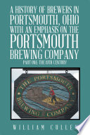 A History of Brewers in Portsmouth, Ohio with an Emphasis on the Portsmouth Brewing Company Part One: the 19Th Century