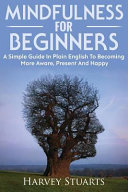 Mindfulness For Beginners : to increase your awareness and...