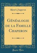Généalogie de la Famille Chaperon (Classic Reprint)