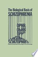 The Biological Basis of Schizophrenia