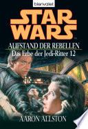 Star Wars  Das Erbe der Jedi Ritter 12  Aufstand der Rebellen