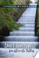 Don T Give Up Live Life To The Fullest