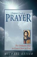 A Beginner S Guide To Prayer