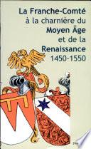 La Franche Comt      la charni  re du Moyen Age et de la Renaissance  1450 1550
