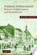 Friedrich Schleiermacher: Between Enlightenment and Romanticism Forged In The Cultural Ferment Of Berlin
