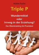 Triple P - Wundermittel oder Irrweg in der Erziehung?