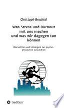 Was Stress und Burnout mit uns machen und was wir dagegen tun können