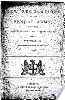 The New Regulations for the Bengal Army ; According to the Minutes of the Council and General Orders Issued in Fort William During the Months of May and June 1796