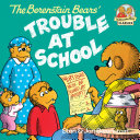 The Berenstain Bears and the Trouble at School Book