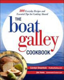 The Boat Galley Cookbook  800 Everyday Recipes and Essential Tips for Cooking Aboard   800 Everyday Recipes and Essential Tips for Cooking Aboard