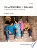 The Anthropology of Language  An Introduction to Linguistic Anthropology Workbook Reader