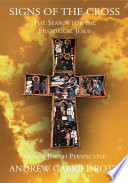 Signs Of The Cross The Search For The Historical Jesus