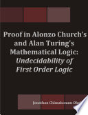 Proof in Alonzo Church s and Alan Turing s Mathematical Logic  Undecidability of First Order Logic
