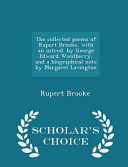 The Collected Poems of Rupert Brooke  with an Introd  by George Edward Woodberry  and a Biographical Note by Margaret Lavington   Scholar s Choice Edition