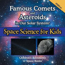 Famous Comets And Asteroids In Our Solar System! Space Science For Kids - Children's Astronomy & Space Books : discover some of the most popular comets...