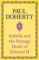 Isabella and the Strange Death of Edward II The Best Known Pieces Of Historical Trivia Less Well