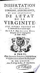 Dissertation o   l on explique l origine  l execellence et les avantages de l   tat de la Virginit   avec divers trait  s de St  Ambroise sur ce m  me sujet