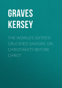 download ebook the world\'s sixteen crucified saviors; or, christianity before christ pdf epub