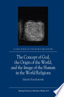 The Concept of God  the Origin of the World  and the Image of the Human in the World Religions