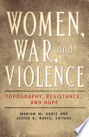 Women  War  and Violence  Topography  Resistance  and Hope  2 volumes