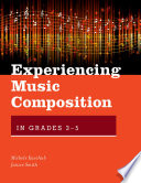 Experiencing Music Composition in Grades 3 5