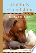 Unlikely Friendships for Kids  The Dog   The Piglet