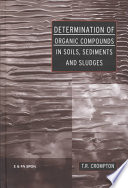 Determination of Organic Compounds in Soils  Sediments and Sludges
