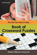 The Not Too Hard Or Easy Book of Crossword Puzzles