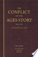 The Conflict of the Ages Story  Vol  3  The Desire of Ages   Illustrated