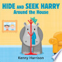 Hide And Seek Harry Around The House : and is sure he is hard to find....