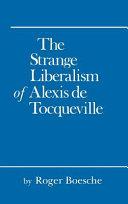 The strange liberalism of Alexis de Tocqueville