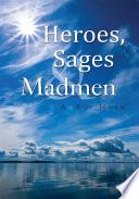 Heroes  Sages   Madmen