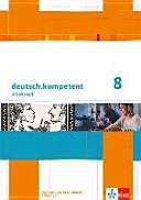 deutsch.kompetent. Arbeitsheft mit Lösungen 8. Klasse. Ausgabe für Sachsen, Sachsen-Anhalt und Thüringen