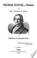 Christoph Friedrich v. Ammon nach Leben, Ansichten und Wirken