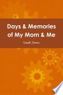 Days   Memories of My Mom   Me