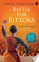 Battle For Bittora : The Story Of India's Most Passionate Loksabha ontest