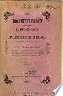 Documenti inediti riguardanti le due crociate di San Ludovico IX Re di Francia  raccolti ordinati ed illustrati da Luigi Tommaso Belgrano