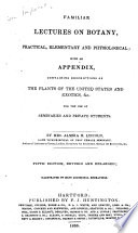 Familiar Lectures on Botany  Practical  Elementary and Physiological